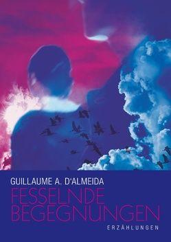 Fesselnde Begegnungen von Almeida,  Guillaume A. d'