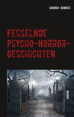 Fesselnde Psycho-Horror-Geschichten von Hübner,  Sandro
