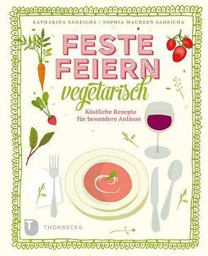 Feste feiern vegetarisch von Saheicha,  Katharina, Saheicha,  Sophia Maureen