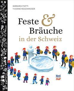 Feste und Bräuche in der Schweiz von Piatti,  Barbara, Rogenmoser,  Yvonne
