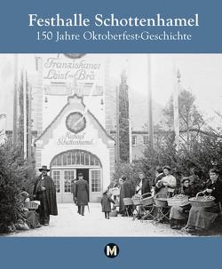 Festhalle Schottenhamel – 150 Jahre Oktoberfestgeschichte von Danesitz,  Amadeus