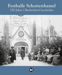 Festhalle Schottenhamel – 150 Jahre Oktoberfestgeschichte von Aicher,  Christoph, Danesitz,  Amadeus