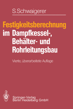 Festigkeitsberechnung im Dampfkessel-, Behälter- und Rohrleitungsbau von Schwaigerer,  Siegfried