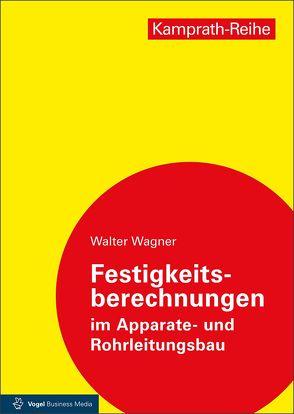 Festigkeitsberechnungen im Apparate- und Rohrleitungsbau von Wagner,  Walter