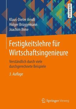 Festigkeitslehre für Wirtschaftsingenieure von Arndt,  Klaus-Dieter, Brüggemann,  Holger, Ihme,  Joachim