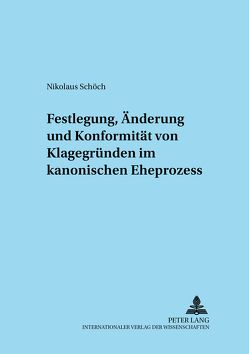 Festlegung, Änderung und Konformität von Klagegründen im kanonischen Eheprozess von Schöch,  Nikolaus