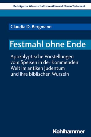 Festmahl ohne Ende von Bendemann,  Reinhard von, Bergmann,  Claudia D., Dietrich,  Walter, Gielen,  Marlis, Scoralick,  Ruth