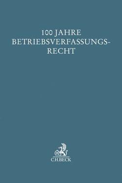 Festschrift 100 Jahre Betriebsverfassungsrecht von Gräfl,  Edith, Lunk,  Stefan, Oetker,  Hartmut, Trebinger,  Yvonne