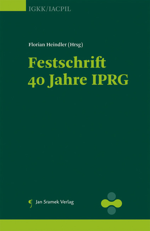 Festschrift 40 Jahre IPRG von Heindler,  Florian