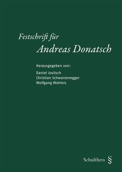 Festschrift für Andreas Donatsch von Jositsch,  Daniel, Schwarzenegger,  Christian, Wohlers,  Wolfgang