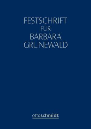 Festschrift für Barbara Grunewald von Dauner-Lieb,  Barbara, Hennrichs,  Joachim, Henssler,  Martin, Liebscher,  Thomas, Morell,  Alexander, Mueller,  Hans-Friedrich, Schlitt,  Michael