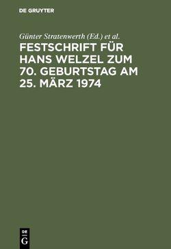 Festschrift für Hans Welzel zum 70. Geburtstag am 25. März 1974 von Geilen,  Gerd, Hirsch,  Hans J, Jakobs,  Günther, Kaufmann,  Armin, Loos,  Fritz, Schreiber,  Hans-Ludwig, Stratenwerth,  Günter
