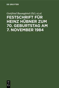 Festschrift für Heinz Hübner zum 70. Geburtstag am 7. November 1984 von Baumgärtel,  Gottfried, Becker,  Hans-Jürgen, Klingmüller,  Ernst, Wacke,  Andreas