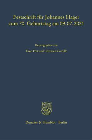 Festschrift für Johannes Hager zum 70. Geburtstag am 09.07.2021. von Fest,  Timo, Gomille,  Christian