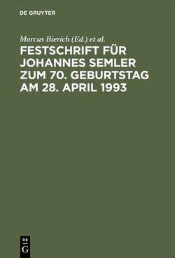 Festschrift für Johannes Semler zum 70. Geburtstag am 28. April 1993 von Bierich,  Marcus, Hommelhoff,  Peter, Kropff,  Bruno