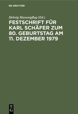 Festschrift für Karl Schäfer zum 80. Geburtstag am 11. Dezember 1979 von Hassenpflug,  Helwig