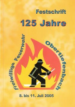 Festschrift zum 125-jährigen Bestehen der Freiwilligen Feuerwehr Beselich-Obertiefenbach im Jahre 2005 von Sehr,  Franz-Josef