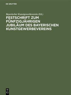 Festschrift zum fünfzigjährigen Jubiläum des Bayerischen Kunstgewerbevereins von Bayerischer Kunstgewerbeverein