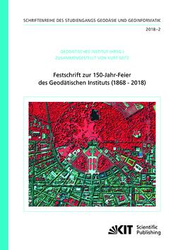 Festschrift zur 150-Jahr-Feier des Geodätischen Instituts (1868 – 2018) von Seitz,  Kurt