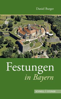 Festungen in Bayern von Burger,  Daniel