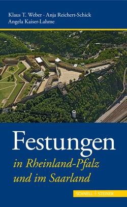 Festungen in Rheinland-Pfalz und im Saarland von Kaiser-Lahme,  Angela, Reichert-Schick,  Anja, Weber,  Klaus T.