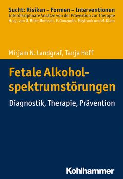 Fetale Alkoholspektrumstörungen von Bilke-Hentsch,  Oliver, Gouzoulis-Mayfrank,  Euphrosyne, Hoff,  Tanja, Klein,  Michael, Landgraf,  Mirjam N.