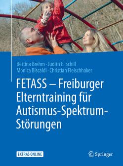 FETASS – Freiburger Elterntraining für Autismus-Spektrum-Störungen von Biscaldi,  Monica, Brehm,  Bettina, Fleischhaker,  Christian, Schill,  Judith E.