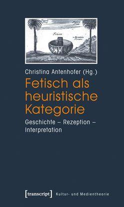 Fetisch als heuristische Kategorie von Antenhofer,  Christina