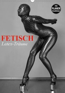 Fetisch – Latex-Träume (Wandkalender 2019 DIN A3 hoch) von Stanzer,  Elisabeth