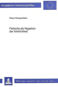 Fetische als Negation der Wirklichkeit von Marquardsen,  Klaus