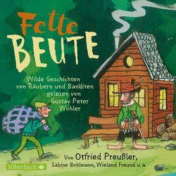 Fette Beute von Beckerhoff,  Florian, Bohlmann,  Sabine, Freund,  Wieland, Friedrich,  Joachim, Preussler,  Otfried, Wöhler,  Gustav-Peter