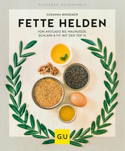 Fette Helden – von Avocado bis Walnussöl von Bingemer,  Susanna