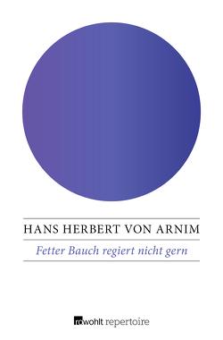 Fetter Bauch regiert nicht gern von Arnim,  Hans Herbert von