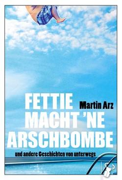 Fettie macht 'ne Arschbombe von Arz,  Martin
