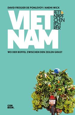 Fettnäpfchenführer Vietnam von Frogier de Ponlevoy,  David, Wick,  Anemi