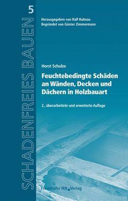 Feuchtebedingte Schäden an Wänden, Decken und Dächern in Holzbauart. von Ruhnau,  Ralf, Schulze,  Horst