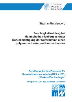 Feuchtigkeitseintrag bei Mehrscheiben-Isolierglas unter Berücksichtigung der Deformation eines polyurethanbasierten Randverbundes von Buddenberg,  Stephan