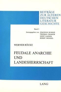 Feudale Anarchie und Landesherrschaft von Röcke,  Werner