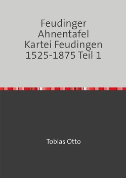 Feudinger Ahnentafel Kartei Feudingen / Feudinger Ahnentafel Kartei Feudingen 1525-1875 Teil 1 von Mehldau,  Jochen Karl, Otto,  Tobias