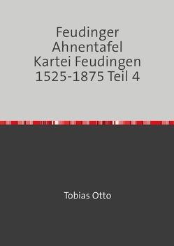 Feudinger Ahnentafel Kartei Feudingen / Feudinger Ahnentafel Kartei Feudingen 1525-1875 Teil 4 von Mehldau,  Jochen Karl, Otto,  Tobias