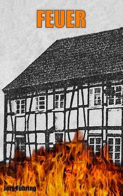 Feuer von Führing,  Jörg