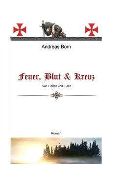 Feuer, Blut & Kreuz von Born,  Andreas