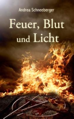 Feuer, Blut und Licht von Schneeberger,  Andrea