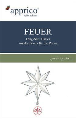 FEUER – Feng-Shui-Basics – aus der Praxis für die Praxis von Heike,  Schauz