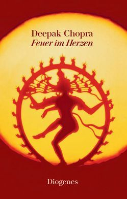 Feuer im Herzen von Chopra,  Deepak, Fischer-Schreiber,  Ingrid