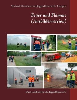 Feuer und Flamme (Ausbilderversion) von Dohmen,  Michael, Jugendfeuerwehr Gangelt