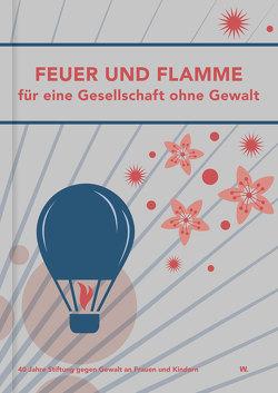 Feuer und Flamme für eine Gesellschaft ohne Gewalt von 40 Jahre Stiftung,  gegen Gewalt an Frauen und Kindern
