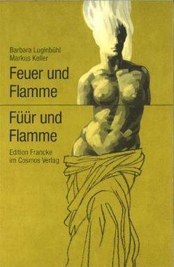 Feuer und Flamme /Füür und Flamme von Keller,  Markus, Luginbühl,  Barbara