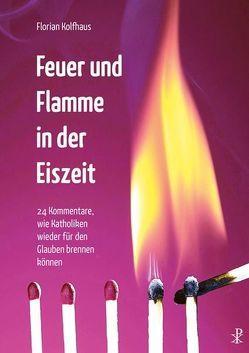 Feuer und Flamme in der Eiszeit von Kolfhaus,  Florian
