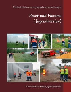 Feuer und Flamme (Jugendversion) von Dohmen,  Michael, Jugendfeuerwehr Gangelt